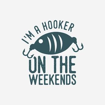 Eu sou uma prostituta nos finais de semana tipografia vintage, pesca, camiseta, design, ilustração