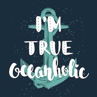 Eu sou verdadeiro oceanholic, lettering com esboço da âncora Vetor Premium