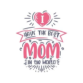 Eu tenho a melhor mãe do mundo, desenho de letras à mão para o dia das mães