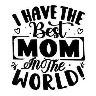 Eu tenho a melhor mãe do mundo