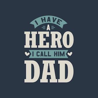 Eu tenho um herói que chamo de pai - citação do dia dos pais
