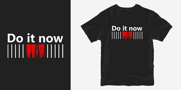Faça agora t-shirt design slogan citação