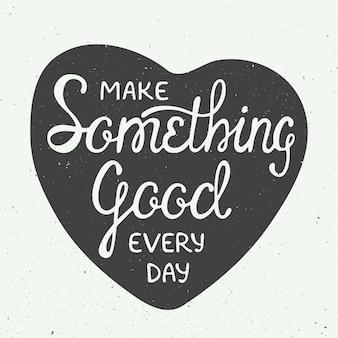 Faça algo de bom todos os dias no coração