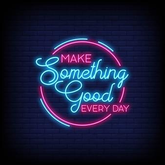 Faça algo de bom todos os dias para pôsteres em estilo neon. inspiração de citação moderna em estilo neon.