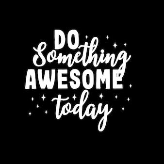 Faça algo incrível hoje