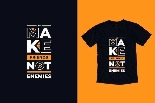 Faça amigos, não inimigos, design de camisetas inspiradoras modernas