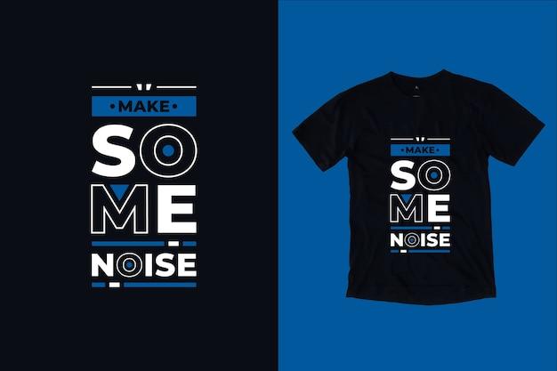 Faça barulho com citações inspiradoras modernas com design de camiseta