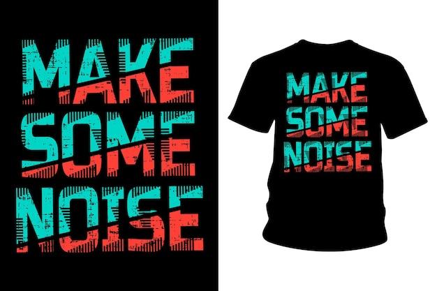Faça barulho slogan t shirt design tipografia