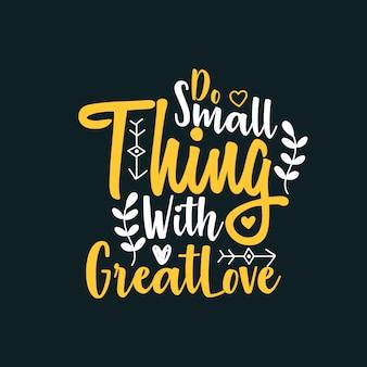Faça coisa pequena com grande amor