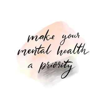 Faça da sua saúde mental uma prioridade citação manuscrita, autocuidado, ditado positivo para pôsteres