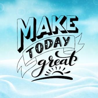Faça hoje ótimo. frase inspiradora.