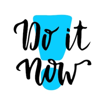 Faça isso agora. citação manuscrita inspiradora e motivacional