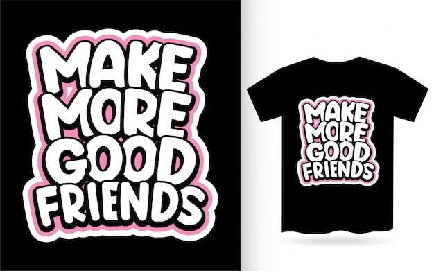 Faça mais bons amigos a tipografia camiseta