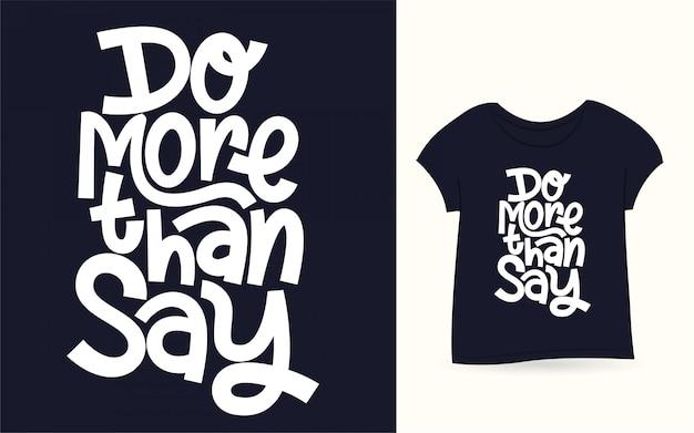 Faça mais do que dizer mão lettering arte para camiseta