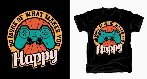 Faça mais do que te deixa feliz - tipografia vintage com a camiseta do controlador de jogo