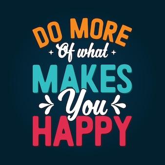Faça mais do que te faz feliz, citações inspiradoras de tipografia colorida