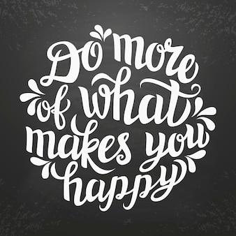 Faça mais do que te faz feliz lettering