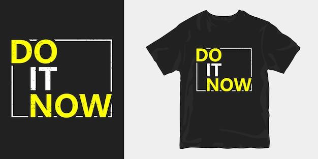 Faça-o agora citações da motivação camiseta