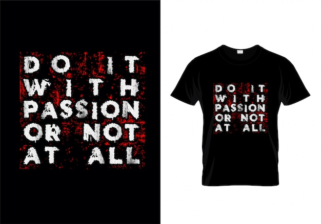 Faça-o com paixão ou não de todo tipografia t shirt design vector