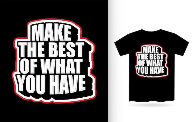 Faça o melhor do que você tem design de letras para camiseta