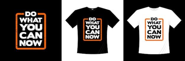 Faça o que puder agora, tipografia, design de camisetas
