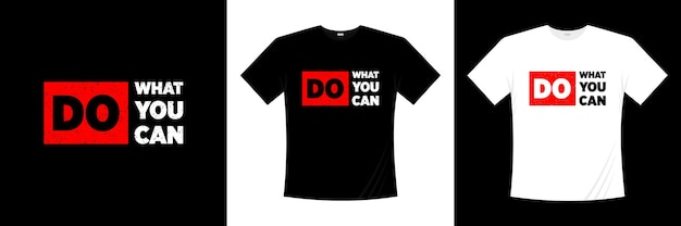 Faça o que puder, design de t-shirt de tipografia. dizer, frase, cita a camisa de t.