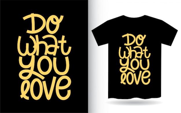 Faça o que você ama arte de letras de mão para camiseta
