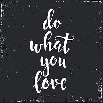 Faça o que você ama. cartaz de tipografia desenhada de mão.