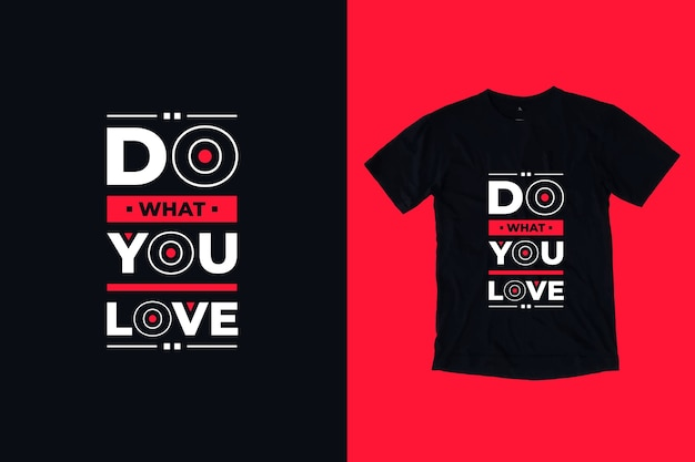 Faça o que você ama citações inspiradoras modernas design de camiseta