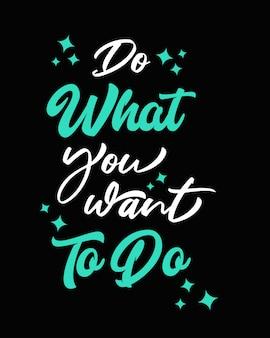 Faça o que você quer fazer tipografia de slogan de citação