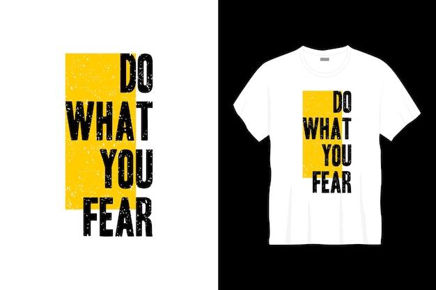 Faça o que você teme tipografia t-shir design.