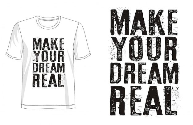 Faça o seu sonho tipografia real para imprimir camiseta