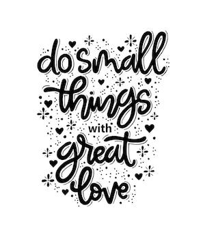 Faça pequenas coisas com letras de mão grandes citações motivacionais de amor