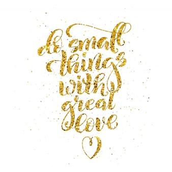 Faça pequenas coisas com muito amor, citação motivacional com caligrafia dourada.