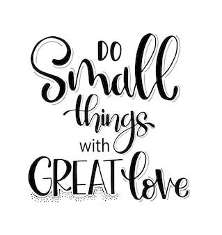 Faça pequenas coisas com muito amor, letras de mão, citações inspiradoras