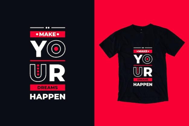 Faça seus sonhos acontecerem tipografia moderna, citações inspiradoras geométricas design de camisetas