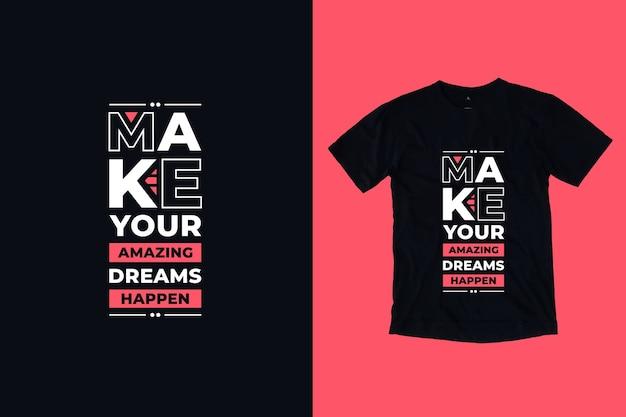 Faça seus sonhos incríveis acontecerem citações motivacionais modernas design de camiseta