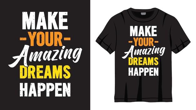 Faça seus sonhos incríveis acontecerem design de letras para camisetas