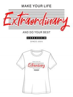 Faça sua vida extraordinária e faça sua melhor tipografia para imprimir camiseta