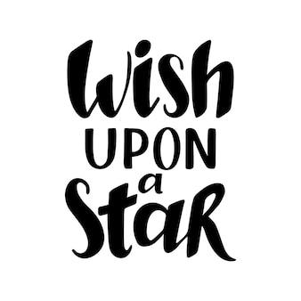 Faça um desejo sobre uma citação de estrela, texto vetorial para cartões de design, sobreposições de fotos, gravuras, cartazes. letras de mão desenhada.