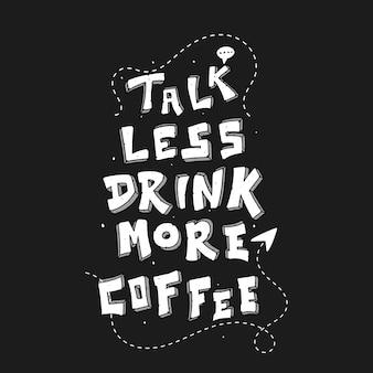 Fale menos, beba mais café, citação, ilustração das letras