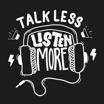 Fale menos, ouça mais. citação de letras de tipografia para design de t-shirt
