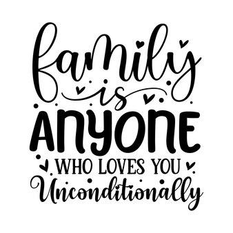 Família é qualquer pessoa que te ama incondicionalmente, rotulando premium vector design