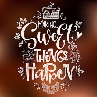 Fazendo coisas doces acontecerem