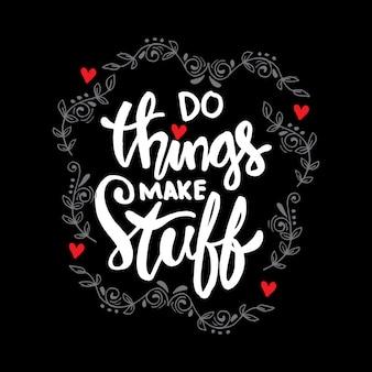 Fazer as coisas fazem coisas mão lettering, citação motivacional.