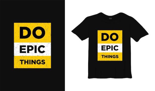 Fazer coisas épicas inspiração t camiseta design tipografia pôster lettering