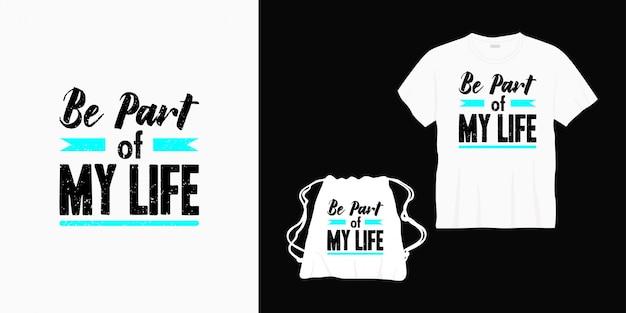 Fazer parte da minha vida tipografia letras design para camiseta, bolsa ou mercadoria