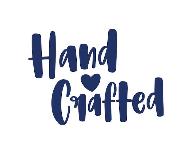 Feito à mão. slogan para rótulos ou tags de produtos feitos à mão, escritos com uma fonte caligráfica criativa elegante e decorados com um coração minúsculo. elemento de design elegante. ilustração em vetor plana monocromática.