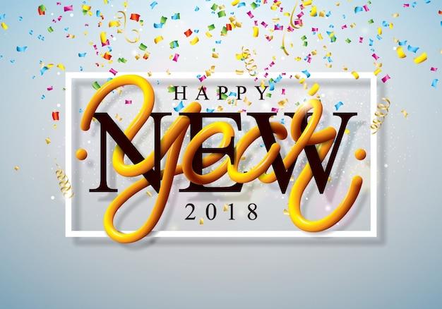 Feliz ano novo 2018 ilustração com confetes coloridos e letras em 3d em fundo brilhante brilhante. design do feriado do vetor para o cartão de cumprimento superior, o convite da festa ou a bandeira promotiva.