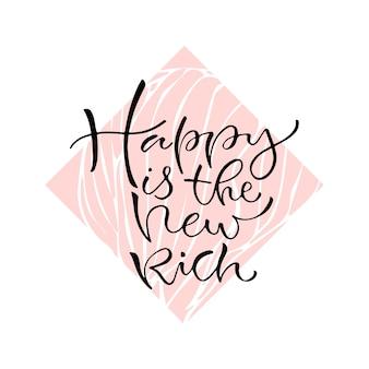 Feliz é o novo rico. citação positiva manuscrita